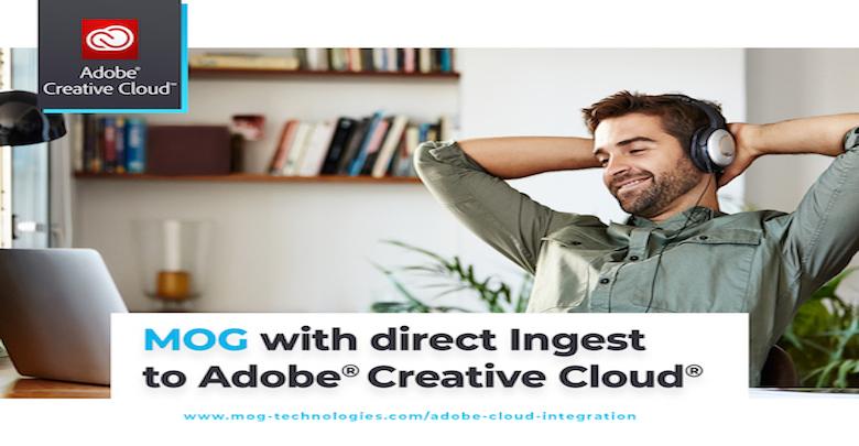 MOG adds Adobe Creative Cloud into ingest platform – APB News